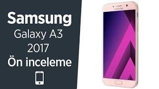 Samsung Galaxy A3 2017 ön inceleme videosu