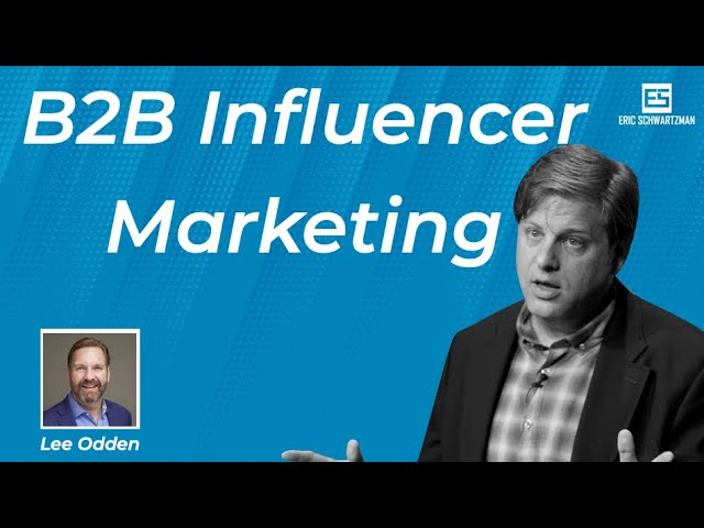 B2B Influencer Marketing Deep Dive with Lee Odden, CEO of Top Rank Marketing
