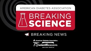 75th Scientific Sessions: Studying Cardiovascular Safety of Type 2 Diabetes Medications