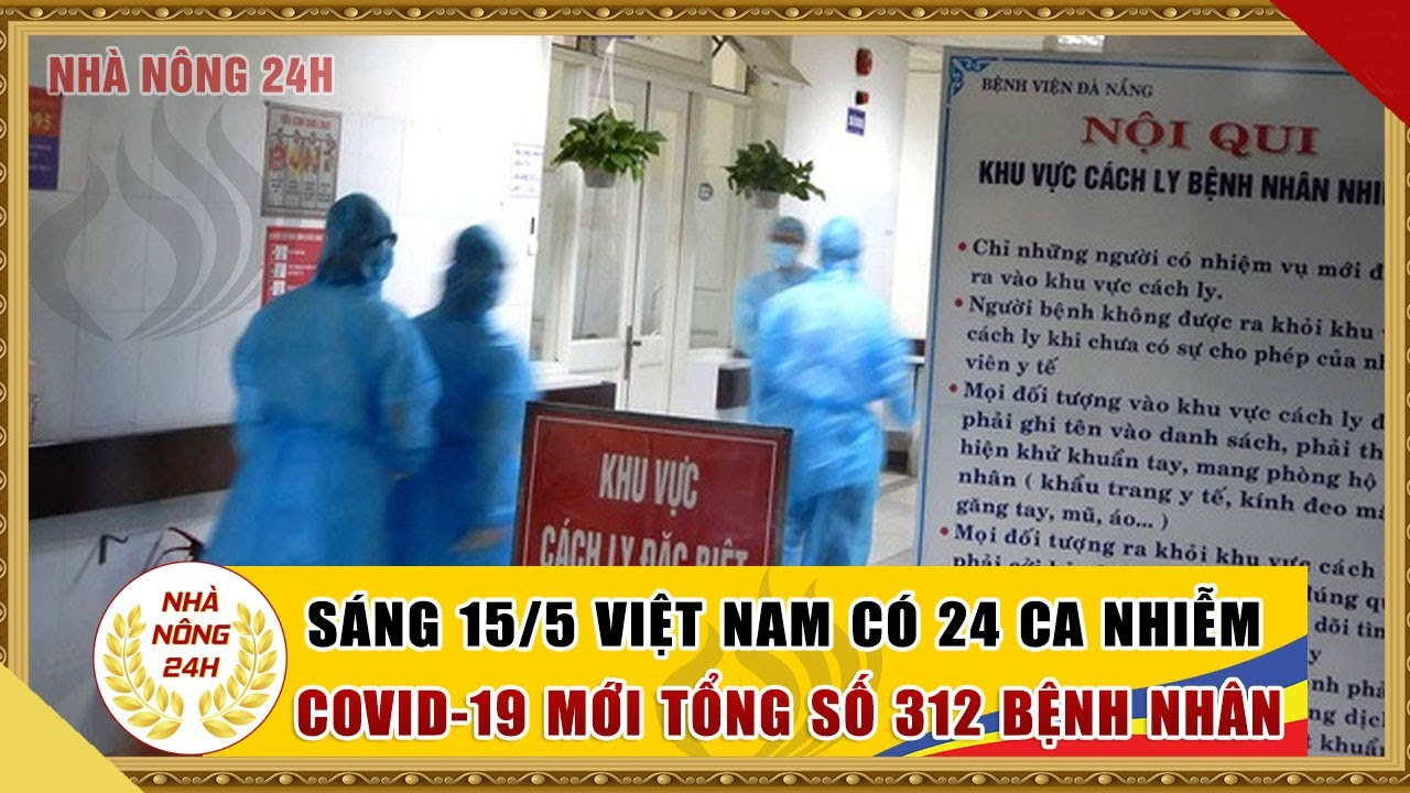 Sáng 15/5 Việt Nam có 24 ca nhiễm virus corona mới tổng số 312 bệnh nhân   Cập nhật dịch covid-19