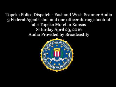 Topeka Police Scanner Audio 3 Federal Agents Shot and one officer during  shootout