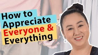 How to Appreciate everyone and everything