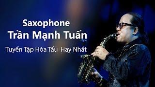 Tuyển Tập Hòa Tấu Saxophone Trần Mạnh Tuấn Hay Nhất