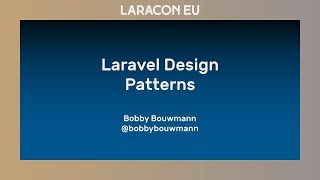 Bobby Bouwmann - Laravel Design Patterns - Laracon EU 2017
