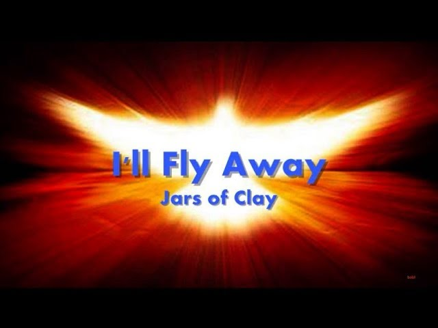 I'll Fly Away Jars of Clay Lyrics