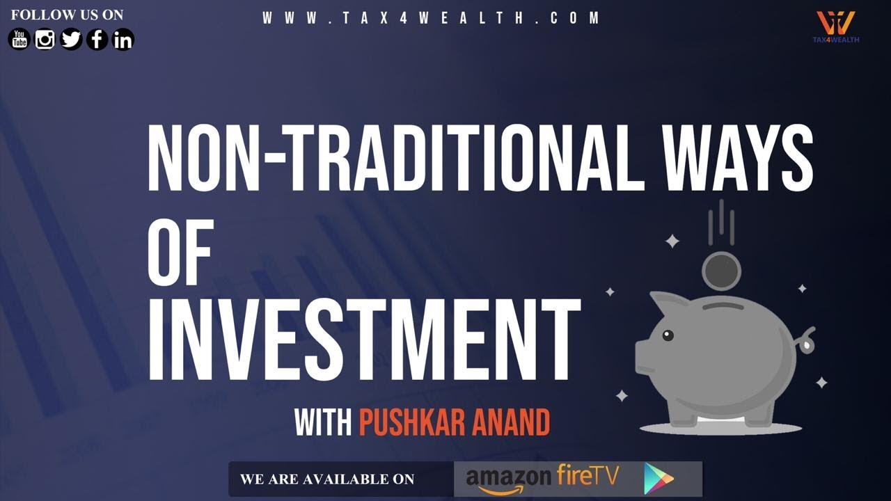 NON TRADITIONAL WAYS OF INVESTMENT