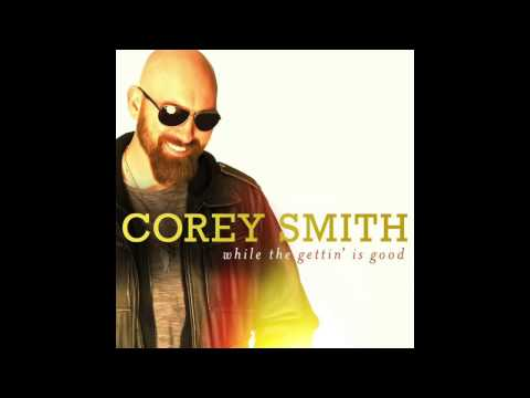 "Corey Smith - ""Blow Me Away"" - While the Gettin' Is Good"