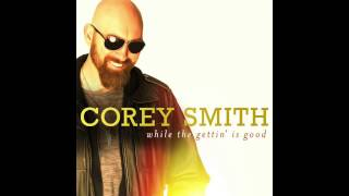 "Corey Smith - ""Blow Me Away"" - While the Gettin"