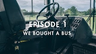 Episode 1- We Bought A Bus