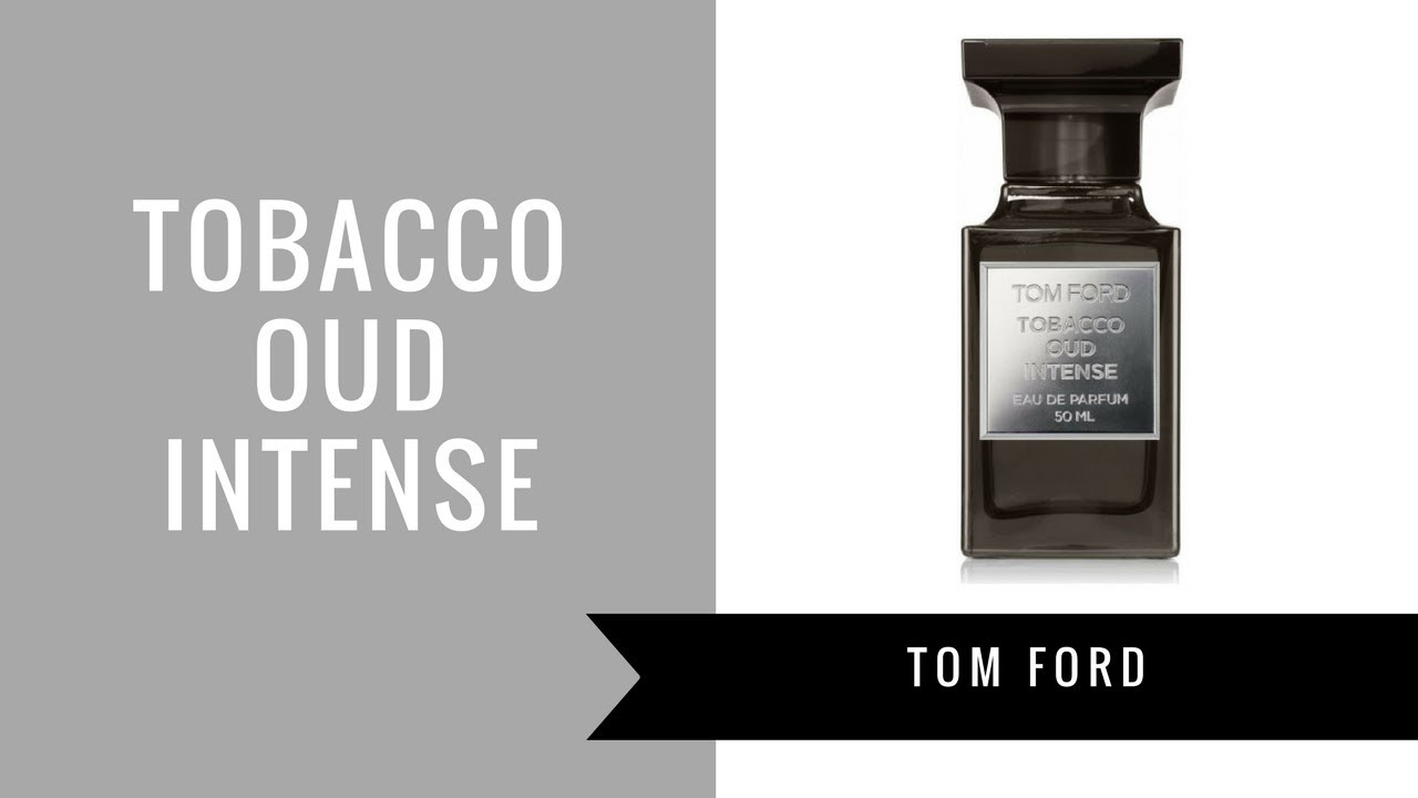 Tobacco Oud Intense By Tom Ford Fragrance Review Youtube