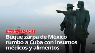 Buque zarpa de México rumbo a Cuba con insumos médicos y alimentos - NOTICIERO 28/07/2021