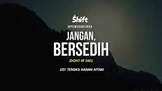 Ustadz Tengku Hanan Attaki ( Shift Pemuda Hijrah ) - JANGAN BERSEDIH ( DON'T BE SAD )