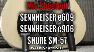Mic Shootout: Sennheiser e906 vs e609 Silver vs Shure SM-57 With Scott Sill