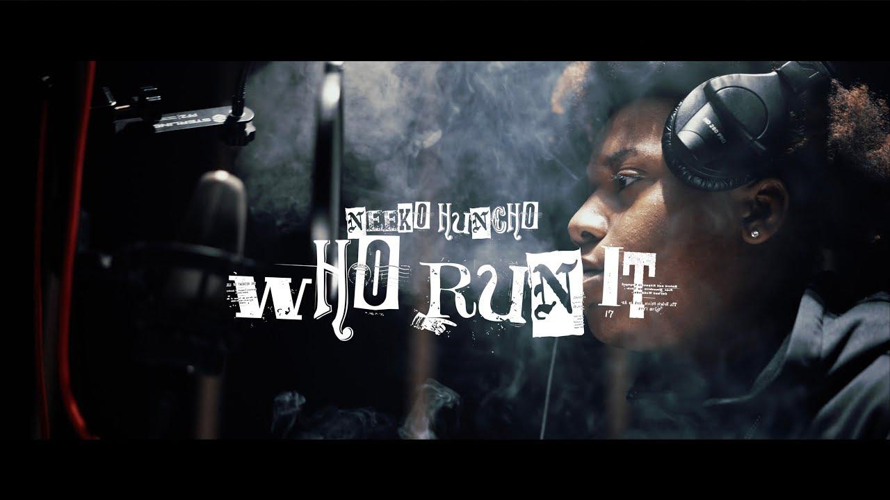 Neeko Huncho - Who Run It
