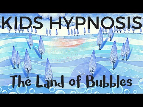 Kids Hypnosis - The Land of Bubbles (fear of the dark and sleep)