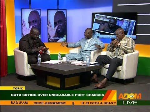 GUTA Crying Over Unbearable Port Charges - Badwam Mpensenpensenmu on Adom TV (21-11-17)