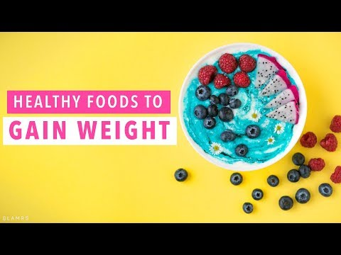 Healthy Foods To Gain Weight | Nutrition Guide