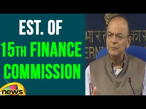 Cabinet Approves Establishment Of 15th Finance Commission : FM Jaitley | Mango News