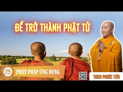 Để Trở Thành Phật Tử - Thích Phước Tiến Thuyết Pháp