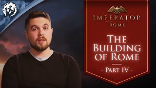 mechanics of imperator rome the building of rome ep4
