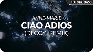 Anne-Marie - Ciao Adios (Decoy! Remix)