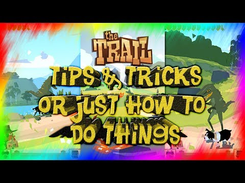 The Trail: Tips & Tricks Or Just How To Do Things