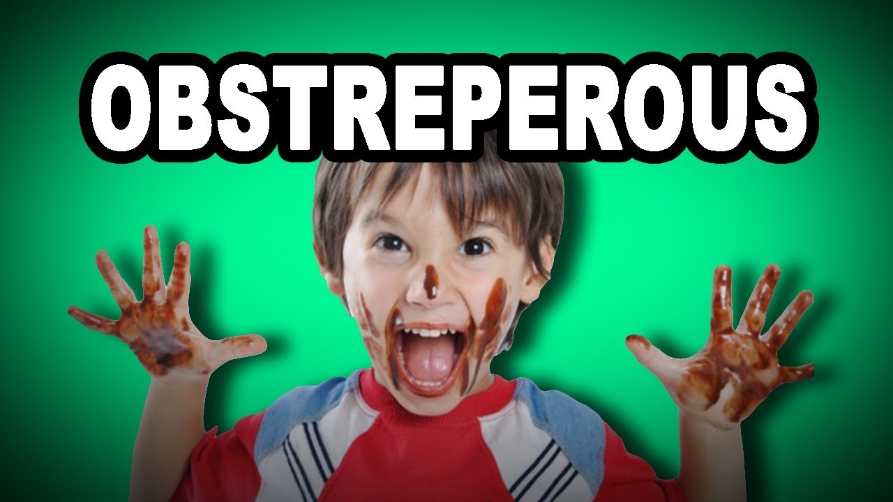 Obstreperous
