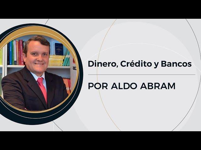 Dinero, Crédito y Bancos | Prof: Aldo Abram (5/10)