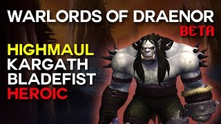 Kargath Bladefist Heroic - Highmaul - Warlords of Draenor Beta Raid Test