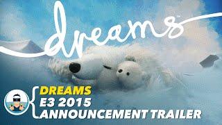 Dreams - E3 2015 Announcement Trailer | PlayStation VR