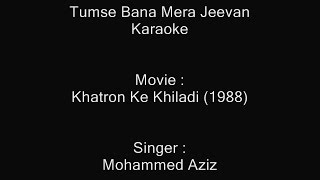 Tumse Bana Mera Jeevan - Karaoke - Khatron Ke Khiladi (1988) - Mohammed Aziz ; Anuradha Paudwal
