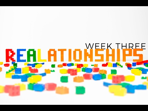 2.12.17 Week Three #REALationships: Meaningful Relationships