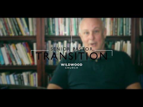 Senior Pastor Transition - Wildwood Church
