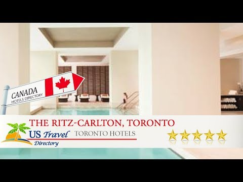The Ritz-Carlton, Toronto - Toronto Hotels, Canada