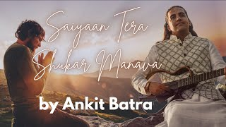 Saiyaan Tera Shukar Manava - by Ankit Batra