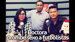 Doctora prohíbe sexo a futbolistas   Al Aire