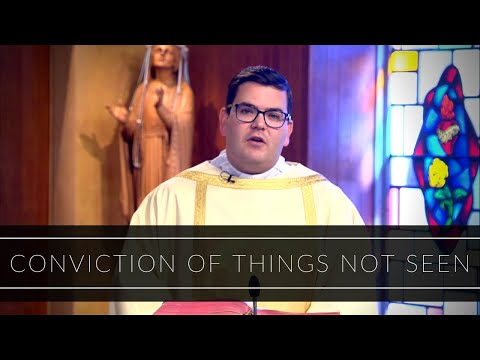 Conviction Of Things Not Seen   Homily: Deacon Matthew Norwood