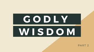 Godly Wisdom (Part 2) || Bible Study || May 5, 2021