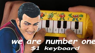 We Are Number One but it's played on a $1 piano that I found on ebay