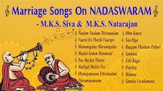 Marriage Songs On Nadaswaram - Classical Instrumental - Jukebox - M.K.S. Siva & M.K.S. Natarajan