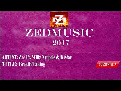 Zac Ft Willz Nyopole & K Star Breath Taking (Audio) ZEDMUSIC 2017
