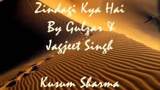 100-Zindagi Kya Hai...  Gulzar & Jagjeet Singh........   kusum
