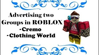 Advertising two groups in roblox | Cremo | Clothing World (CW)