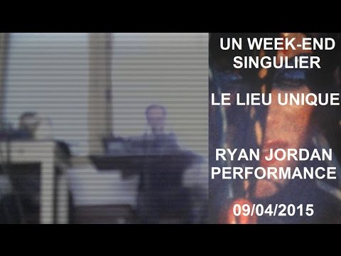 Ryan Jordan — Performance /Le Lieu Unique