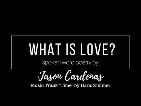 What Is Love. Spoken word poem by Jason Cardenas. Music Track