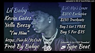 "Lil Baby x Kevin Gates x Yella Beezy | [Type Beat] ""I'm Him"" (Prod By Babyc)"