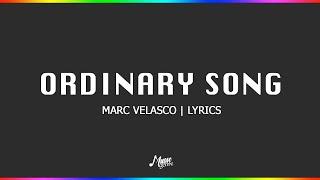 Ordinary song - Marc Velasco   Lyrics