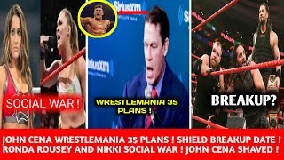 John Cena Wrestlemania 35 Plans ! Shield Breakup Soon ! Ronda and Nikki Social War!