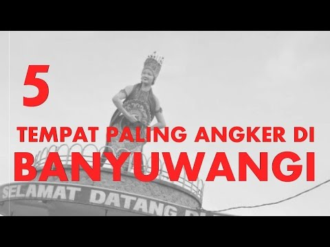 5 TEMPAT PALING ANGKER DI BANYUWANGI #LenteraMisteri