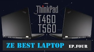 Thinkpad T460 T560 Worthy Analysis and Upgadability - Seaching for a perfect Laptop - Ep 4